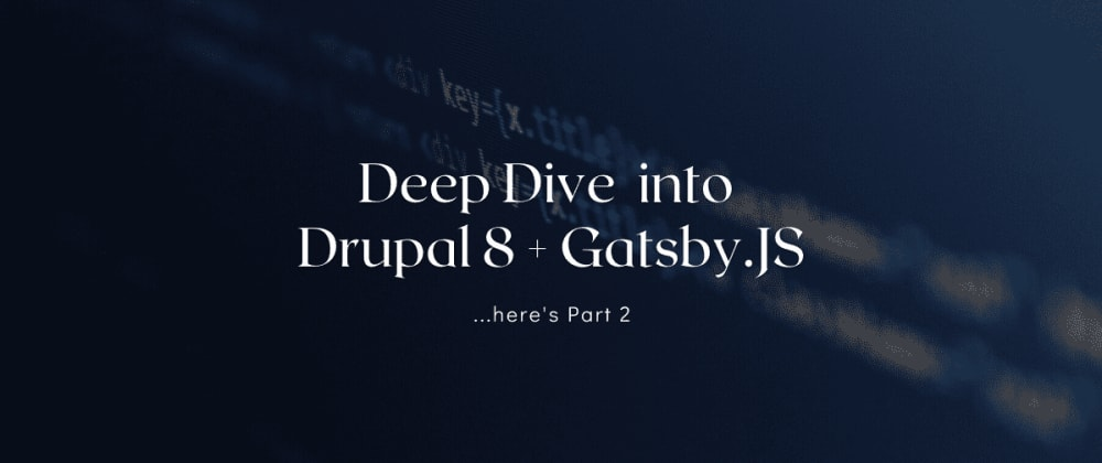 Cover image for Deep Dive into Drupal 8 + Gatsby.JS (Part 2)