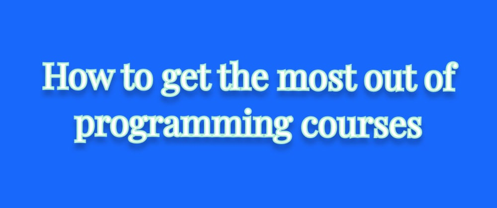 Cover image for How to get the most out of programming courses