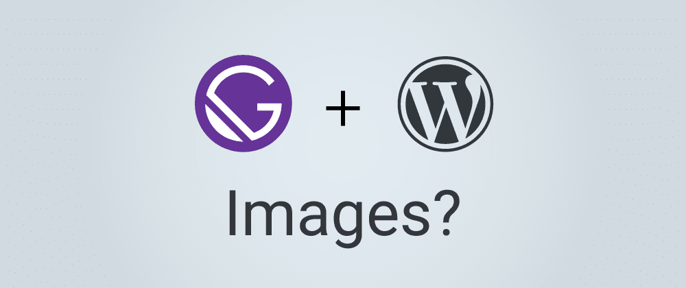 Cover image for Gatsby with WPGraphQL, ACF and Gatbsy-Image