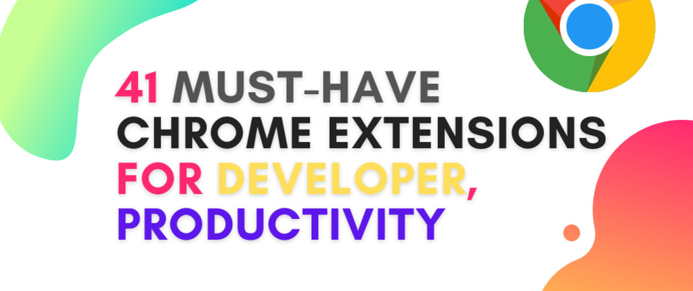Cover Image for 41 Must have chrome extensions for Developers and Productivity