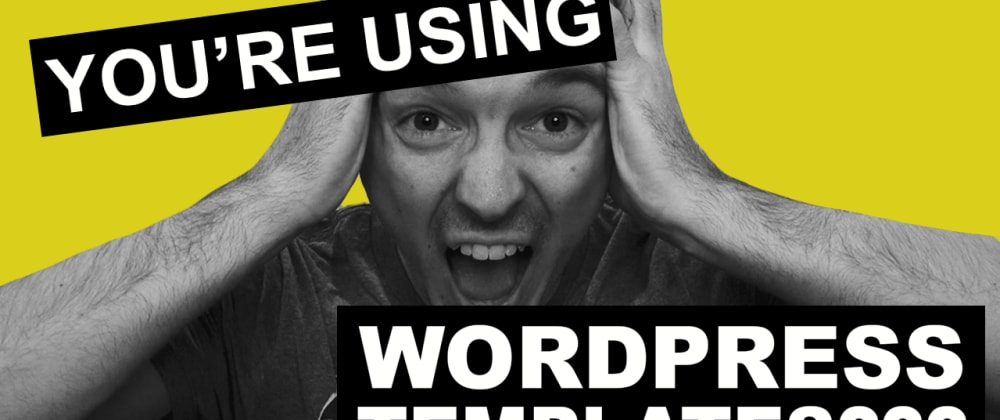 Cover image for Are you really using WordPress template as a developer?