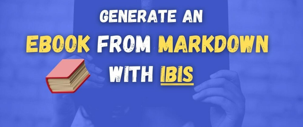 Cover image for How to create an eBook from Markdown using Ibis?