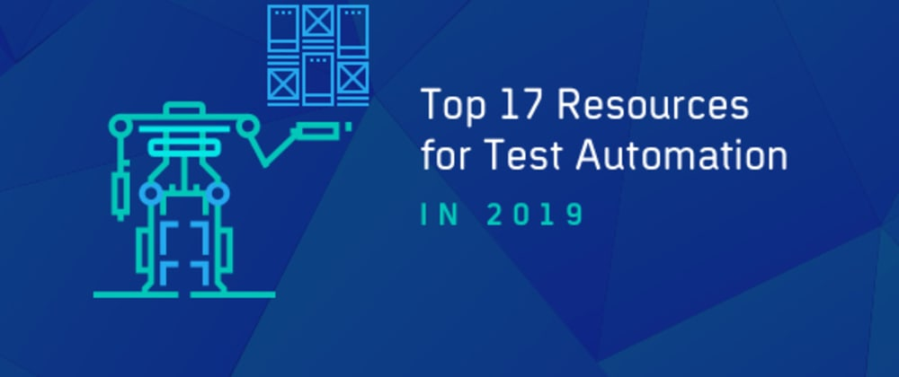 Cover image for Top 17 Resources To Learn Test Automation In 2019