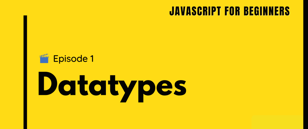 Cover image for Javascript for Beginners | Datatypes | Episode 1