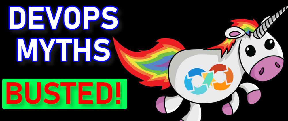 Cover image for 10 DevOps Myths - BUSTED!