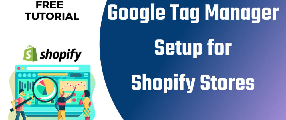 How to set up Google Tag Manager on Shopify (2021 Tutorial)