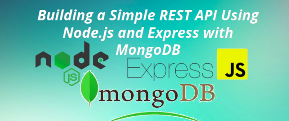 Cover image for Building a Simple REST API Using Node.js and Express with MongoDB