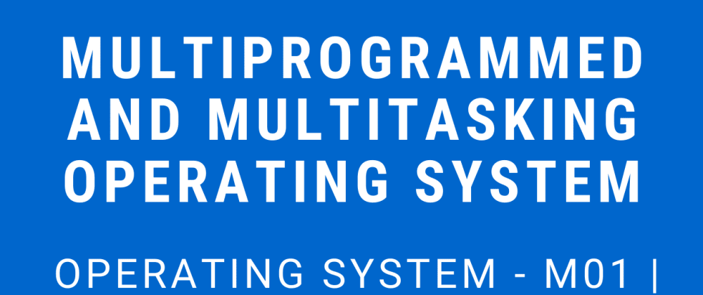 Cover image for Multiprogrammed and Multitasking Operating system | Operating System - M01 P03