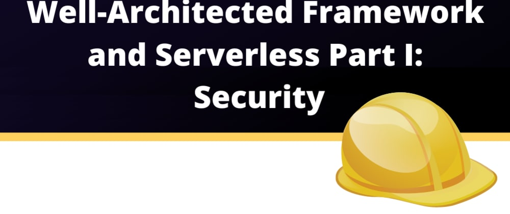 Cover image for AWS Well-Architected Framework in Serverless Part I: Security