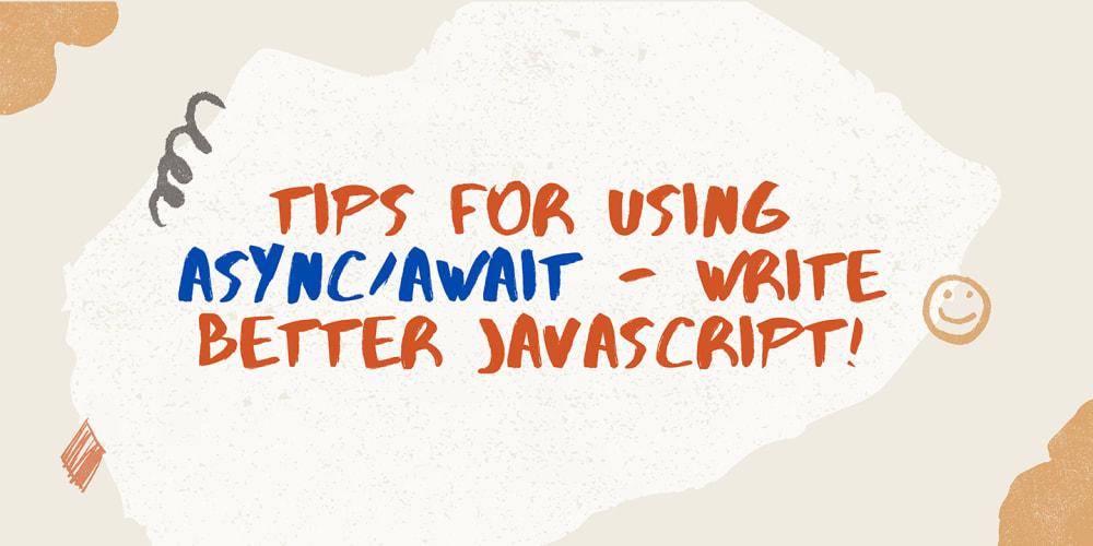 Tips For Using Async/Await - Write Better JavaScript!