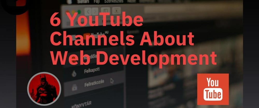 Cover image for 6 YouTube Channels About Web Development