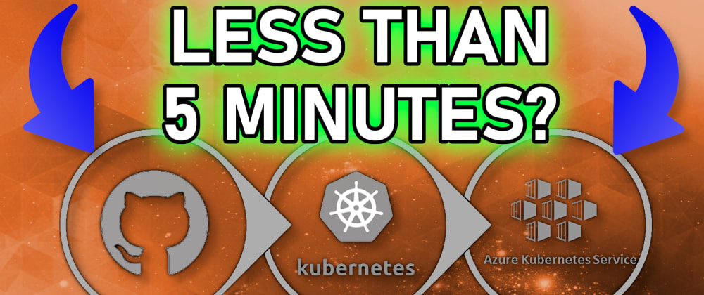 Cover image for Deploy to Kubernetes in less than 5 minutes!