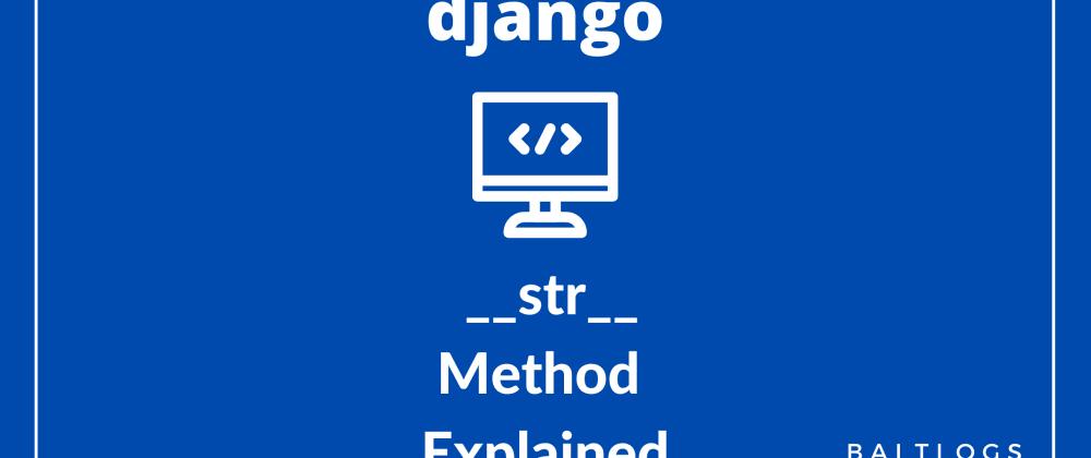 Cover image for Method __str__ Explained using Django Admin Panel