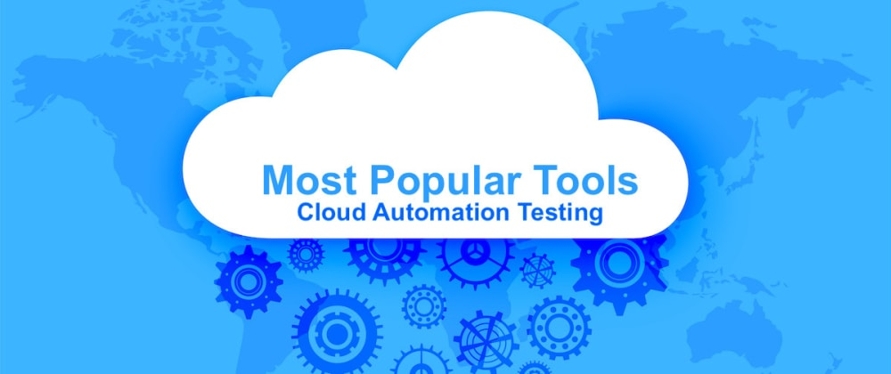 Cover image for Most Popular Tools For Cloud Automation Testing