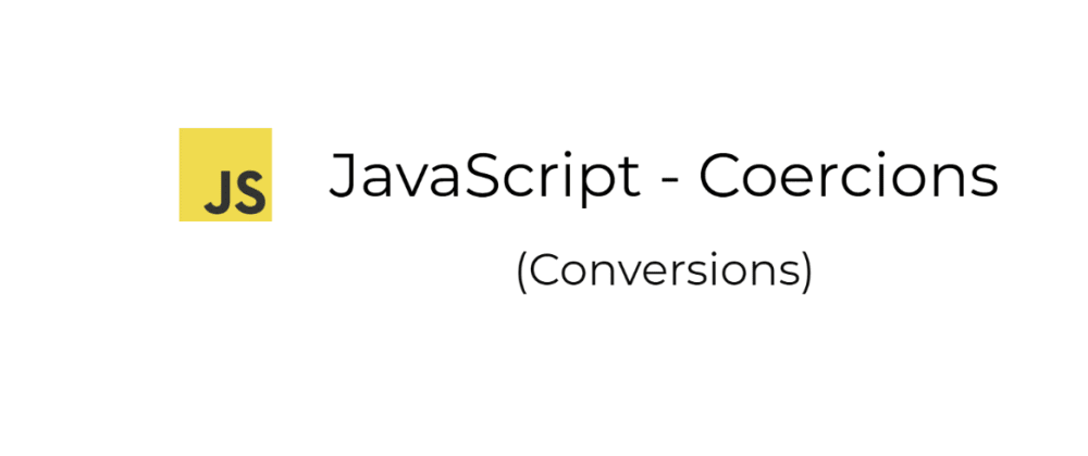 Cover image for Javascript Coercions (Conversions)