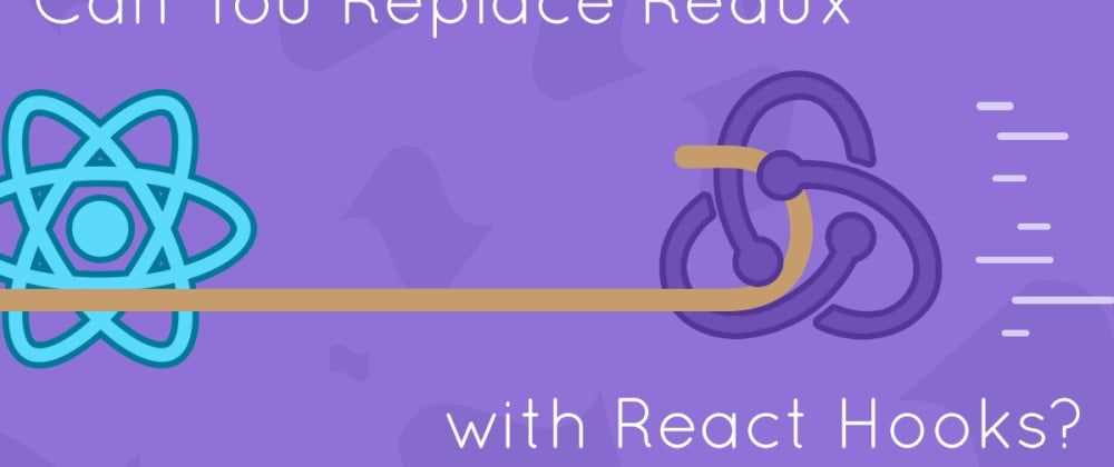 Cover image for Can You Replace Redux with React Hooks?
