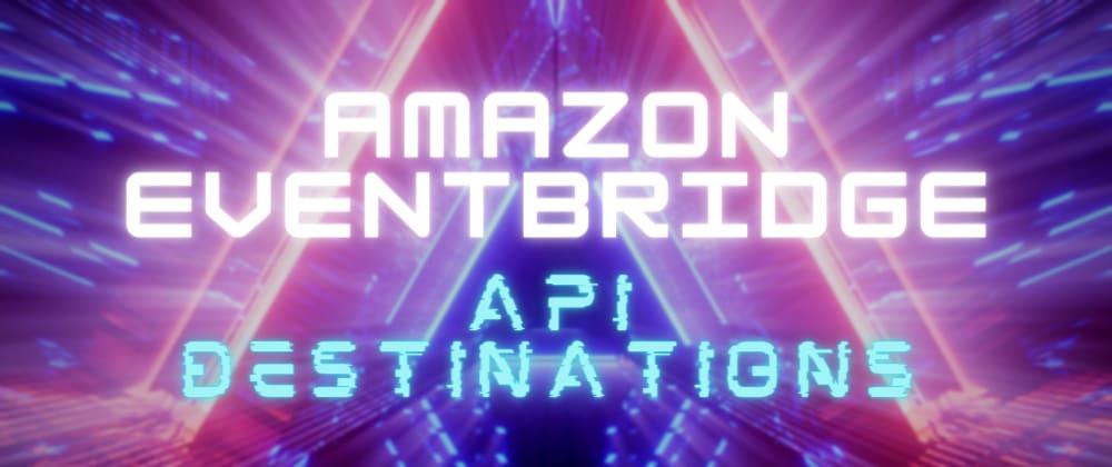 Cover image for Amazon EventBridge API Destinations with parametrized endpoint URL and Mailchimp integration