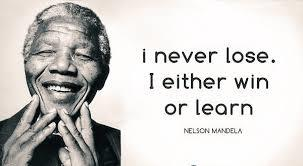 I never lose.   Either I win, or I learn.