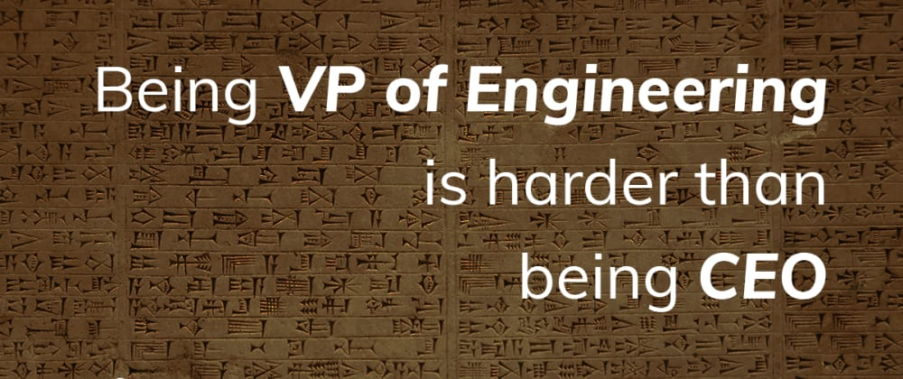 Cover image for Being VP Of Engineering Is Harder Than Being CEO