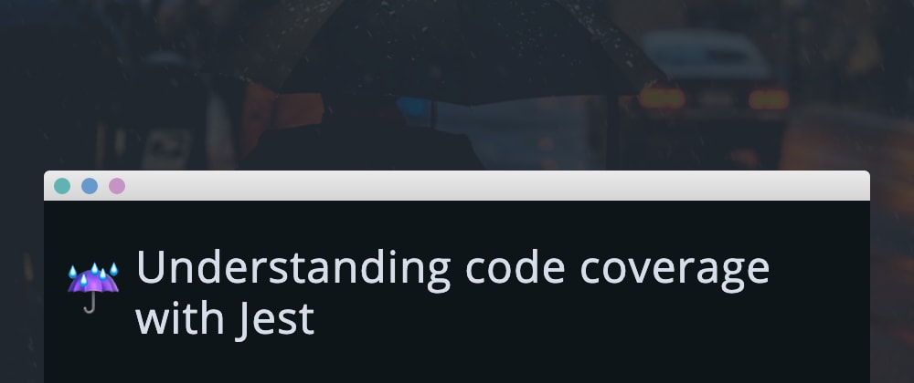 Cover image for Jest code coverage report explained