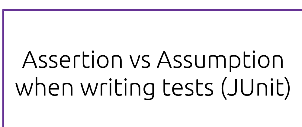 Cover image for Assertion vs Assumption when writing tests (JUnit)