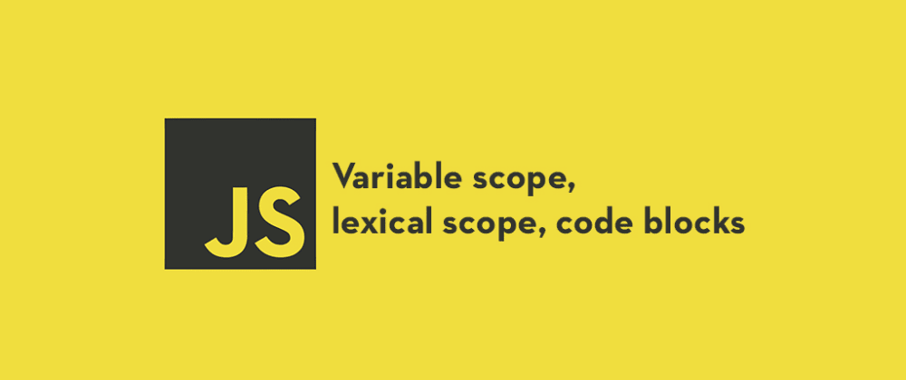 Cover image for Variable Scope, Lexical Scope and Code Blocks in JavaScript