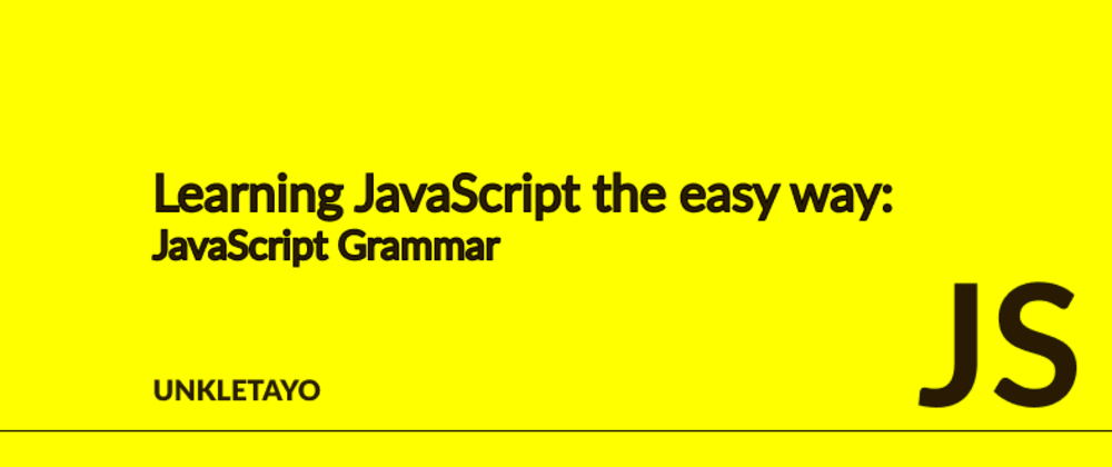 Cover image for Learning JavaScript the easy way: JavaScript Grammar