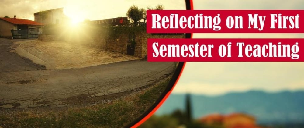 Cover image for Reflecting on My First Semester of Teaching