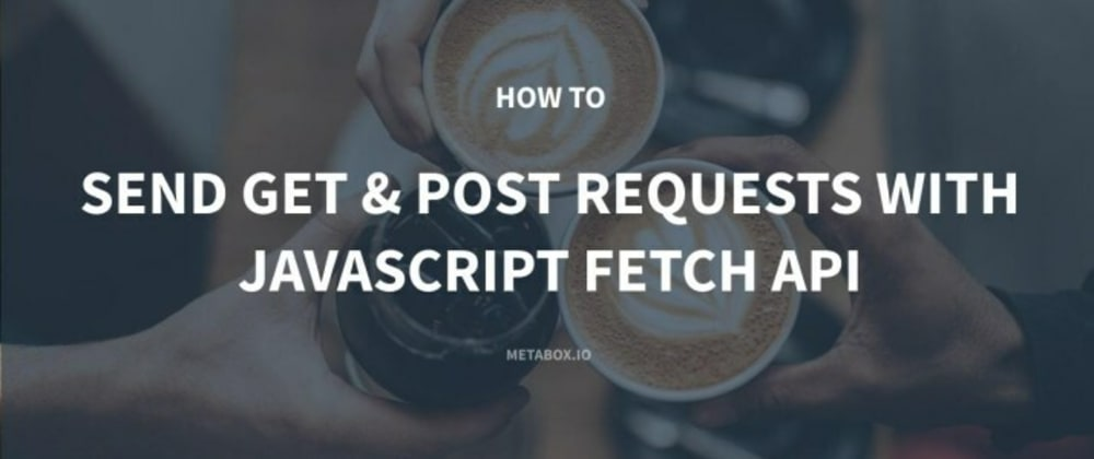 Cover image for How to Send GET and POST Requests with JavaScript Fetch API