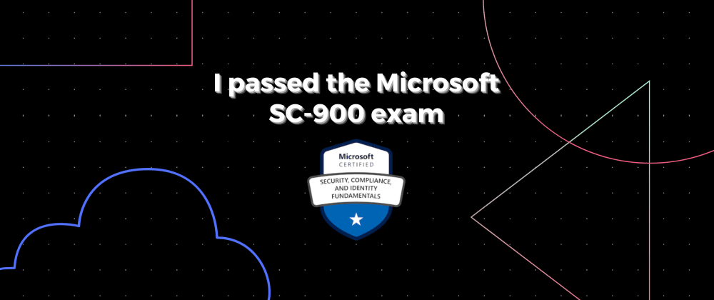 Cover image for How I passed the SC-900 Microsoft Security, Compliance, and Identity Fundamentals exam