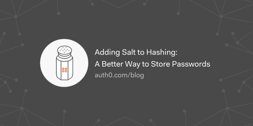Adding Salt to Hashing: A Better Way to Store Passwords