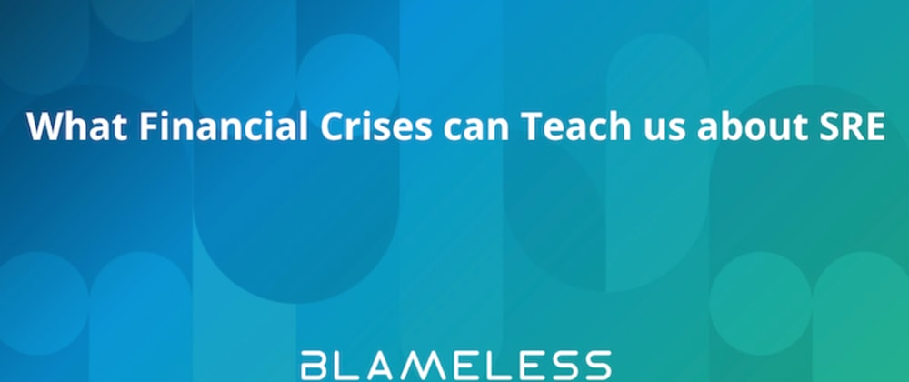 Cover image for What Financial Crises can Teach us about SRE