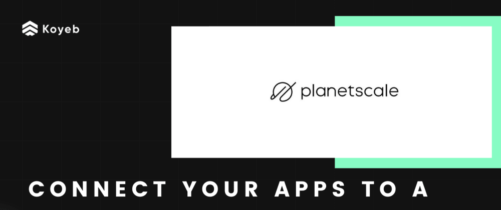 Cover image for How to connect your apps to a PlanetScale database on Koyeb