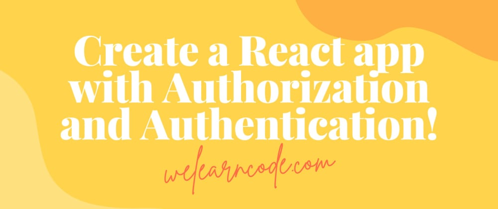 Cover Image for Build a React App with Authorization and Authentication