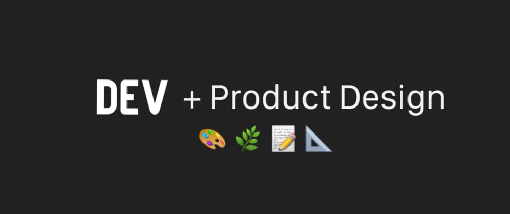 Cover image for DEV + Product Design 👋🏼