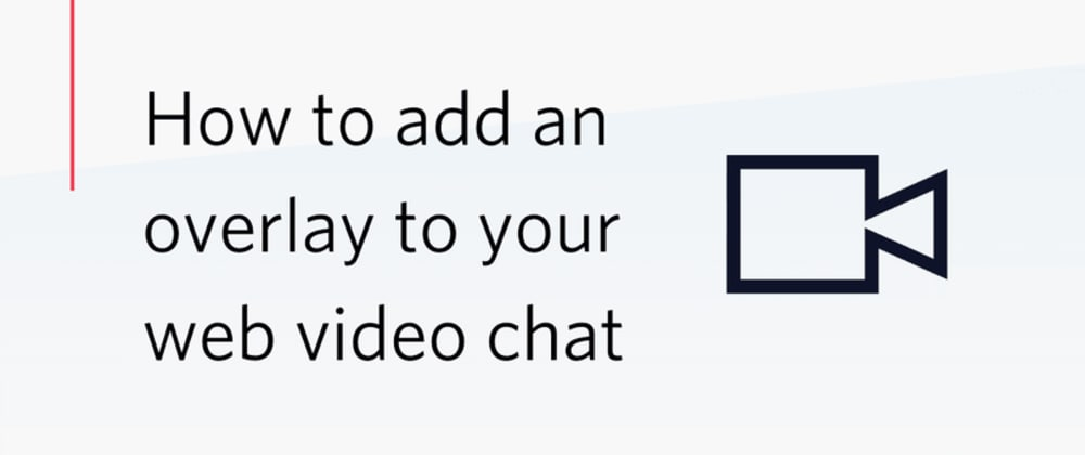 Cover image for How to add an overlay to your web video chat