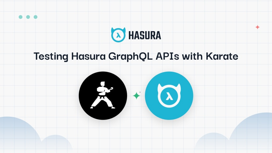 Testing Hasura GraphQL APIs with Karate