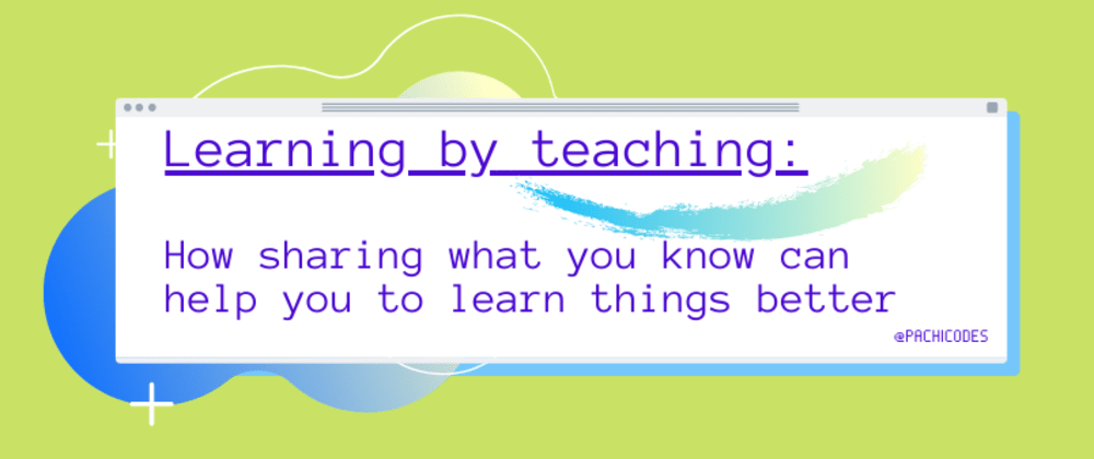 Cover image for Learning by teaching: How sharing what you know can help you to learn things better