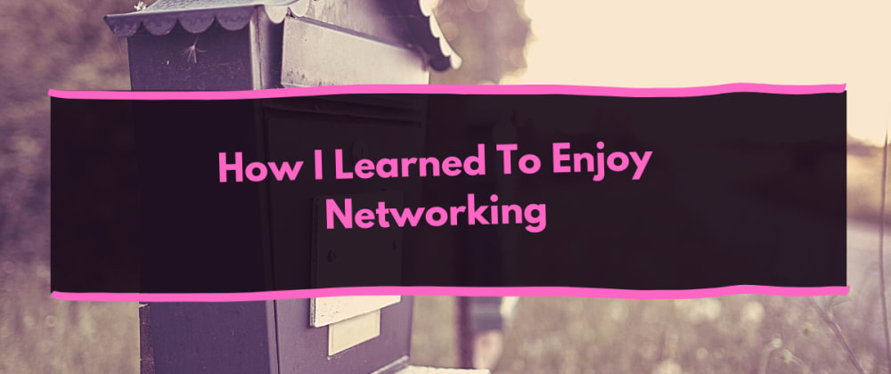 Cover image for How I Learned to Enjoy Networking
