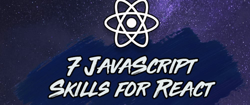Cover image for The 7 JavaScript Skills You Need For React (+ Practical Examples)