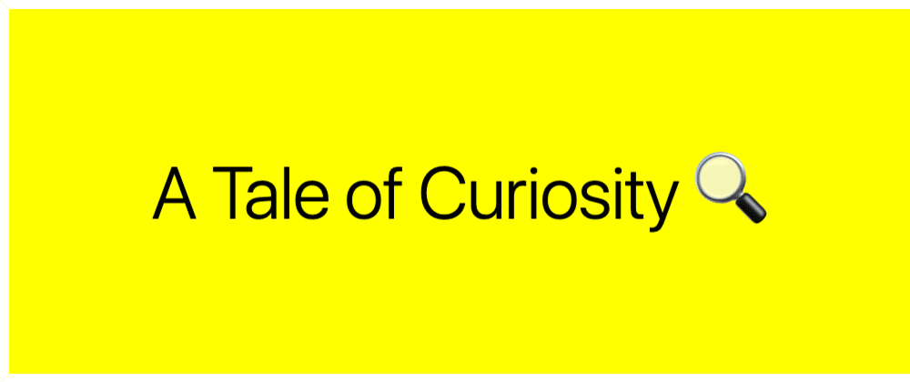 Cover image for A Tale of Curiosity at work - work doesn't have to be boring