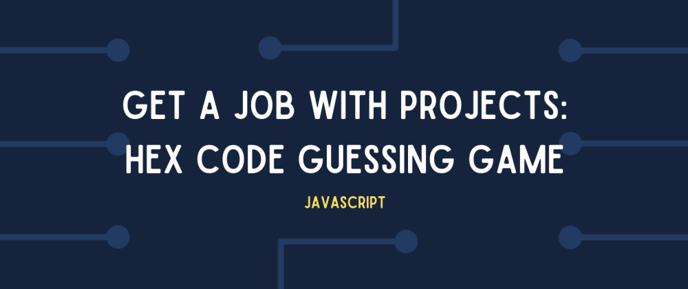 Cover image for Get your first dev job by building these projects! #1: Guess the HEX Code Game