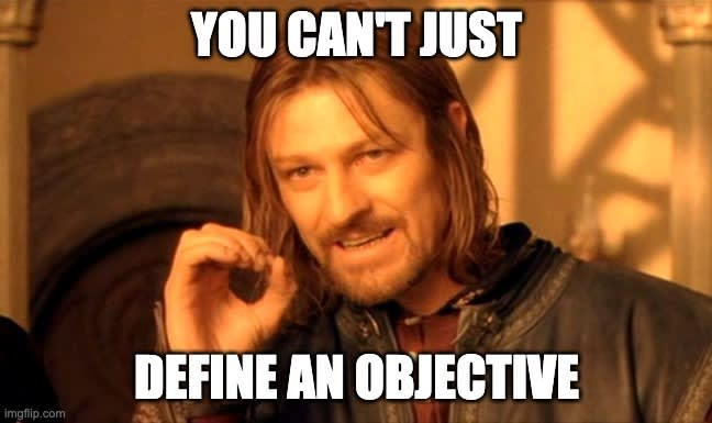 You can't just define an objective