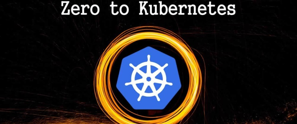 Cover image for Zero to Kubernetes: Learn Kubernetes from Beginner to Advanced