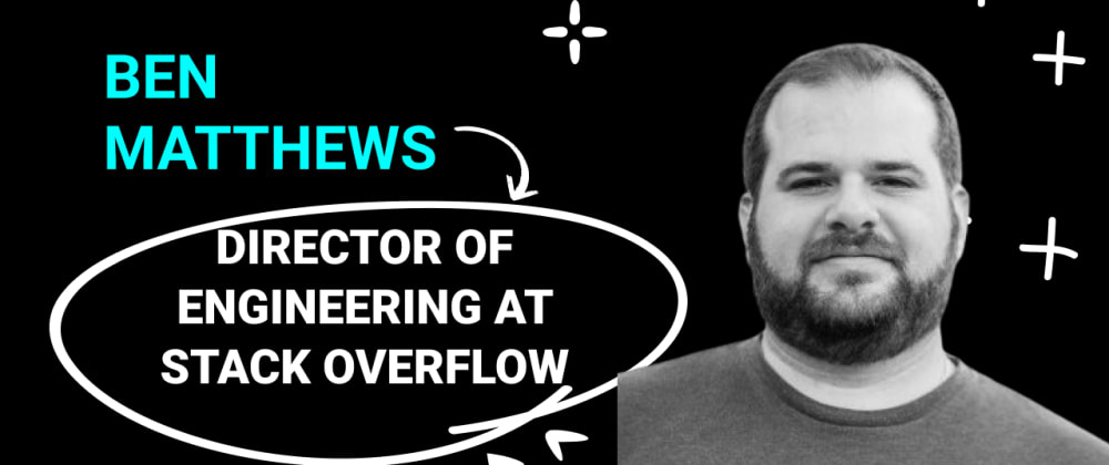 Cover image for Developer First Culture & Collectives at Stack Overflow w/ Ben Matthews