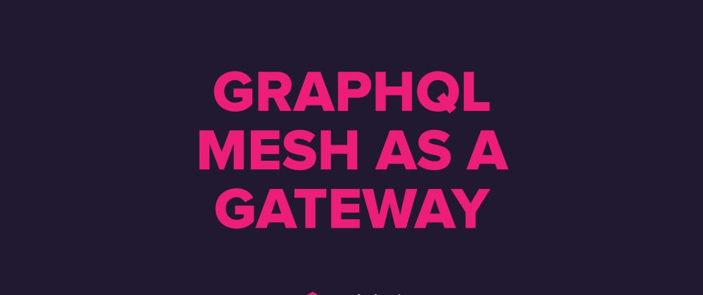 Cover image for GraphQL Mesh as a Gateway   Episode #1