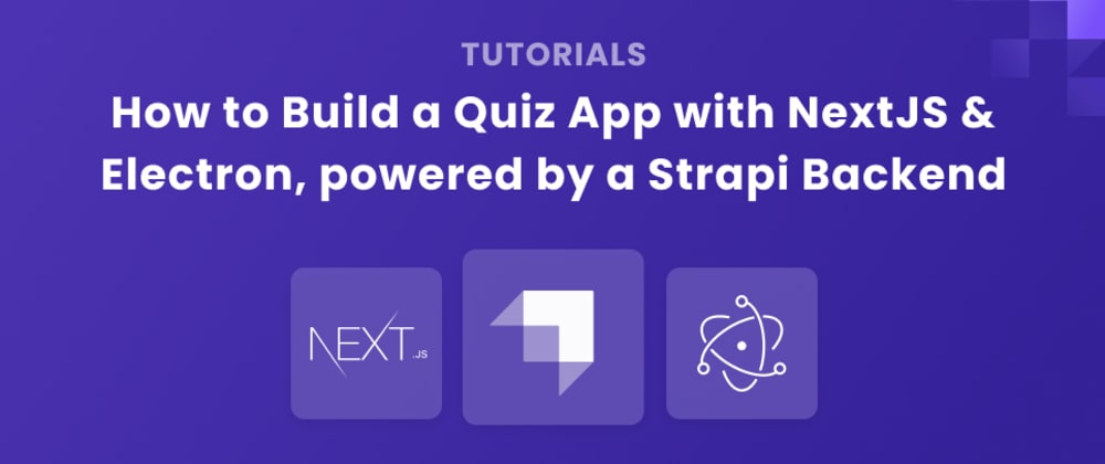 Cover image for How to Build a Quiz App with NextJS & Electron, powered by a Strapi Backend