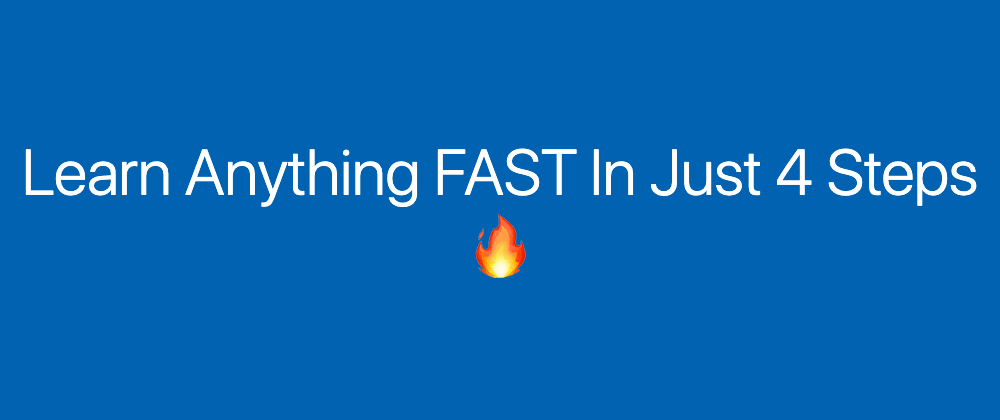 Cover image for Learn Anything FAST In Just 4 Steps 🔥