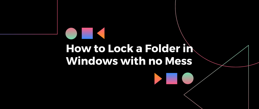 Cover image for Lock a Folder in Windows with no mess