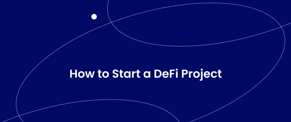 Cover image for How to Start a DeFi Project